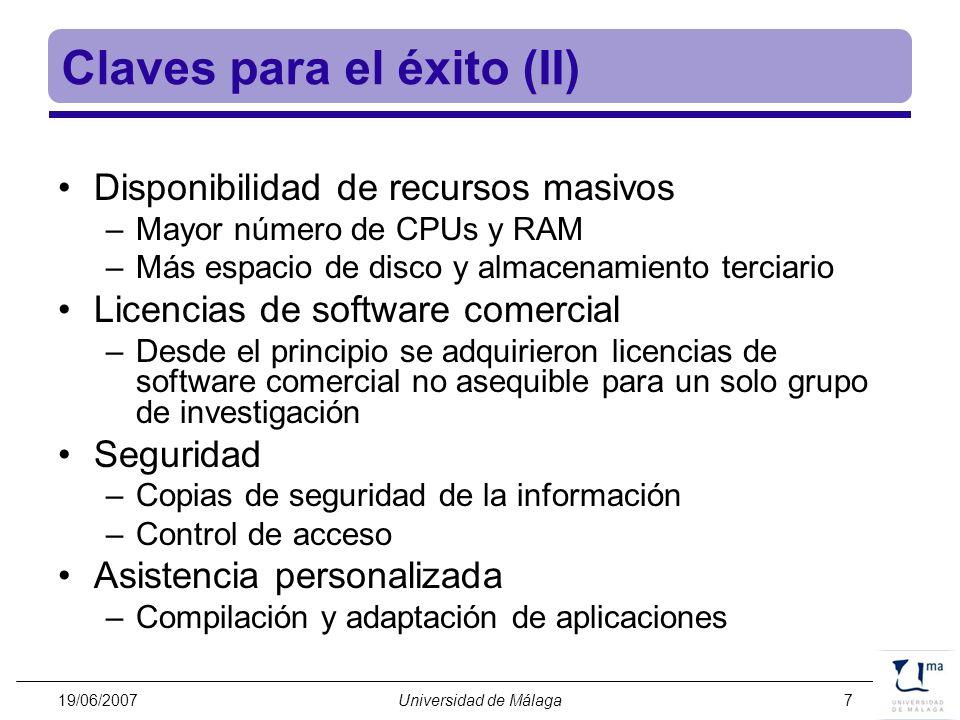 19/06/2007Universidad de Málaga7 Claves para el éxito (II) Disponibilidad de recursos masivos –Mayor número de CPUs y RAM –Más espacio de disco y alma