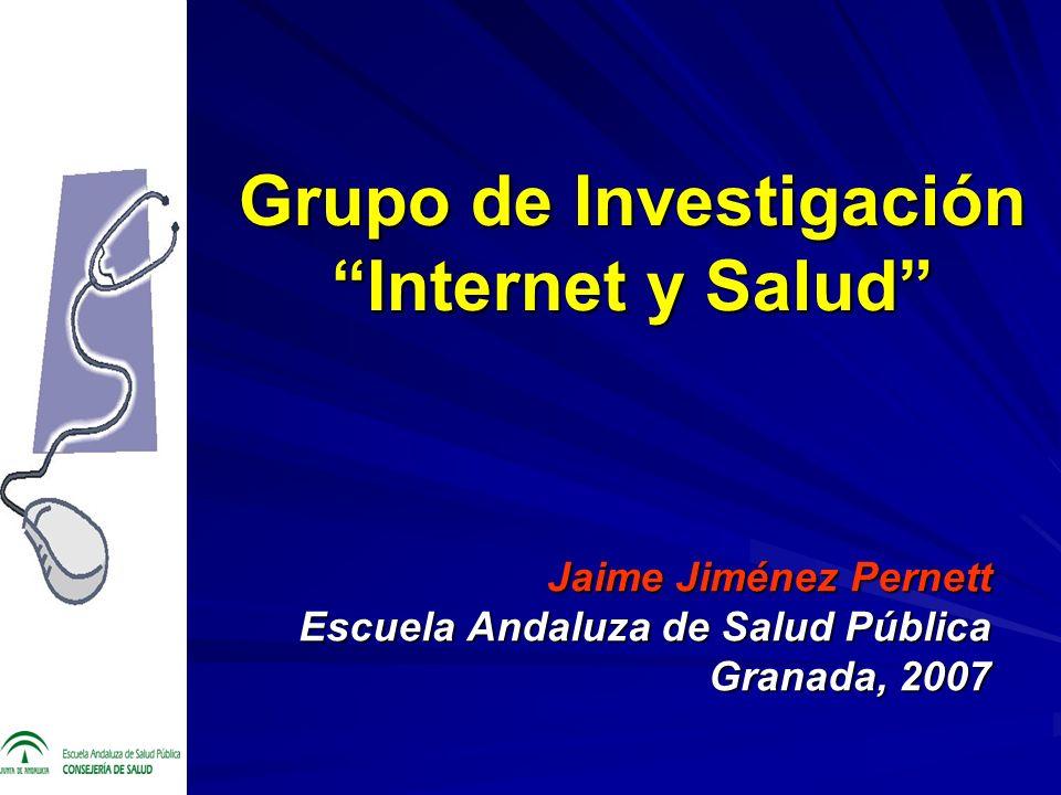 Grupo de Investigación Internet y Salud Jaime Jiménez Pernett Escuela Andaluza de Salud Pública Granada, 2007