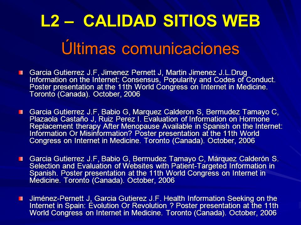 Últimas comunicaciones Últimas comunicaciones Garcia Gutierrez J.F, Jimenez Pernett J, Martin Jimenez J.L.Drug Information on the Internet: Consensus, Popularity and Codes of Conduct.