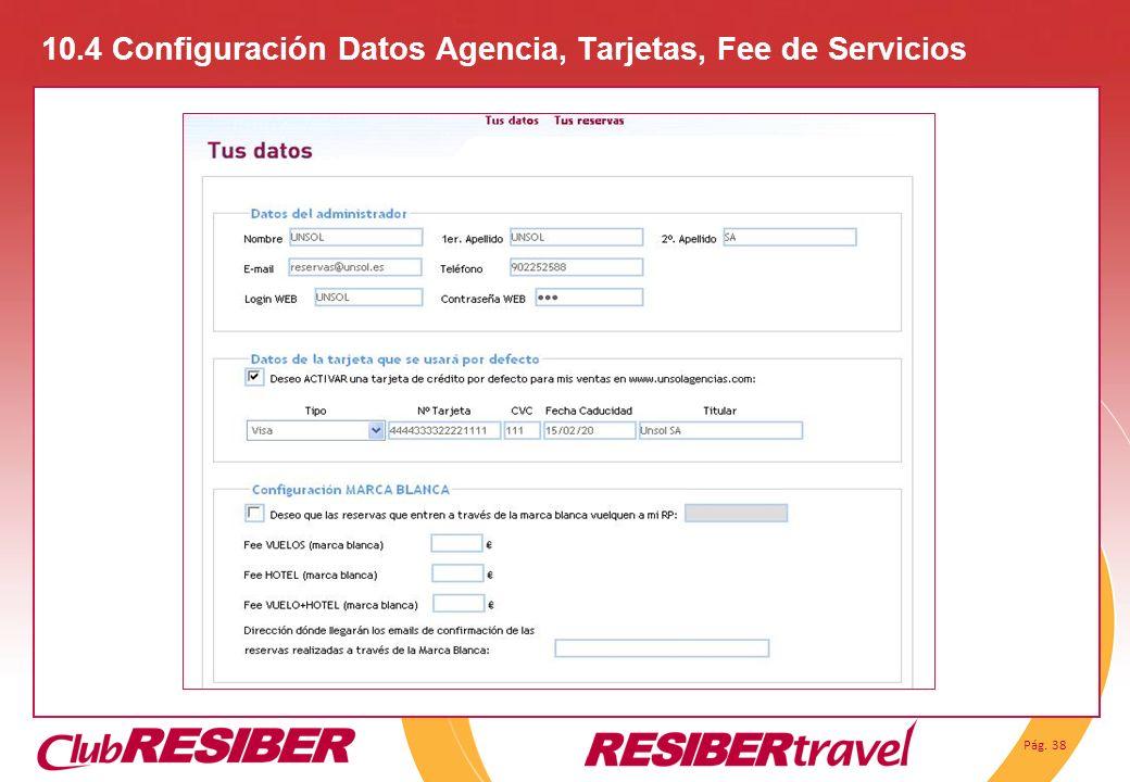 Pág. 38 10.4 Configuración Datos Agencia, Tarjetas, Fee de Servicios