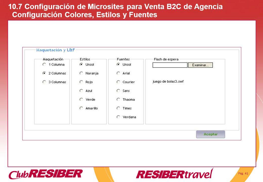 Pág. 41 10.7 Configuración de Microsites para Venta B2C de Agencia Configuración Colores, Estilos y Fuentes