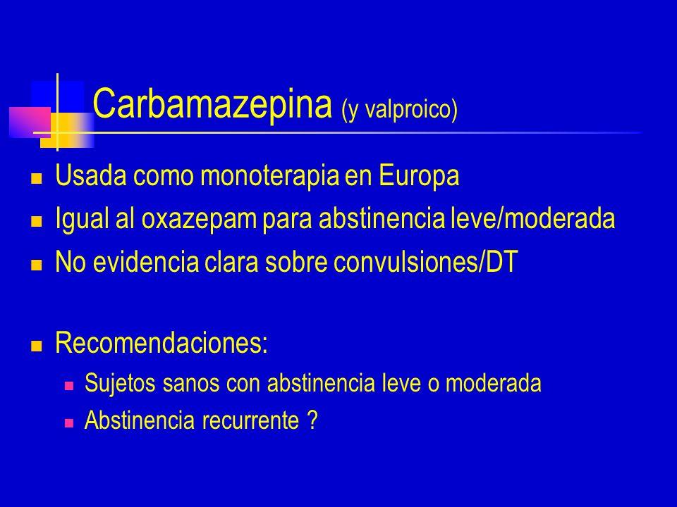 Carbamazepina (y valproico) Usada como monoterapia en Europa Igual al oxazepam para abstinencia leve/moderada No evidencia clara sobre convulsiones/DT Recomendaciones: Sujetos sanos con abstinencia leve o moderada Abstinencia recurrente ?