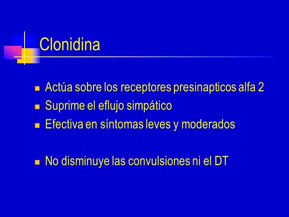 Clonidina Actúa sobre los receptores presinapticos alfa 2 Suprime el eflujo simpático Efectiva en síntomas leves y moderados No disminuye las convulsiones ni el DT