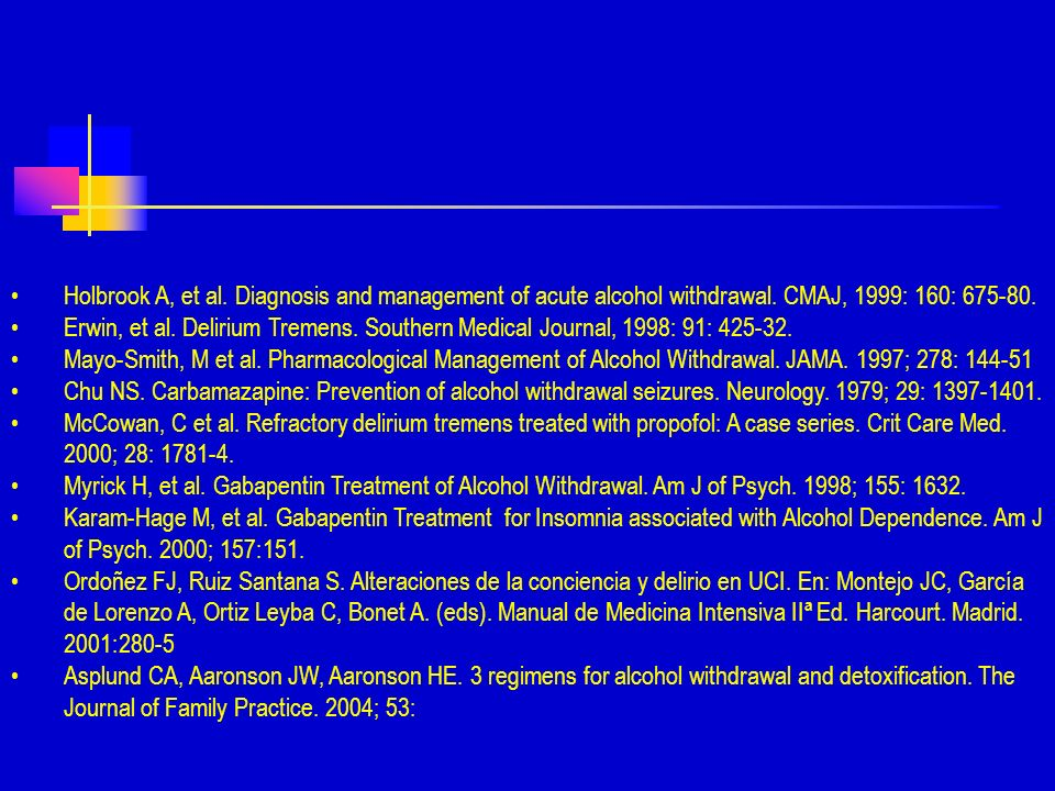 Holbrook A, et al.Diagnosis and management of acute alcohol withdrawal.