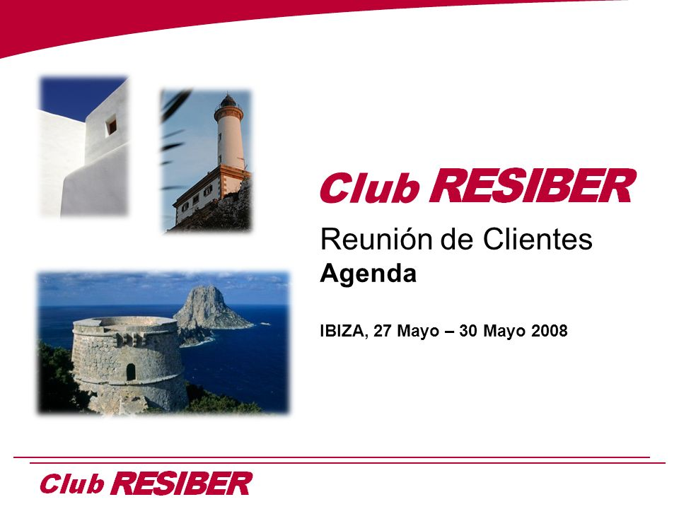 Reunión de Clientes Agenda IBIZA, 27 Mayo – 30 Mayo 2008 Club