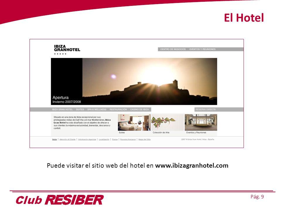 Pág. 9 El Hotel Puede visitar el sitio web del hotel en www.ibizagranhotel.com