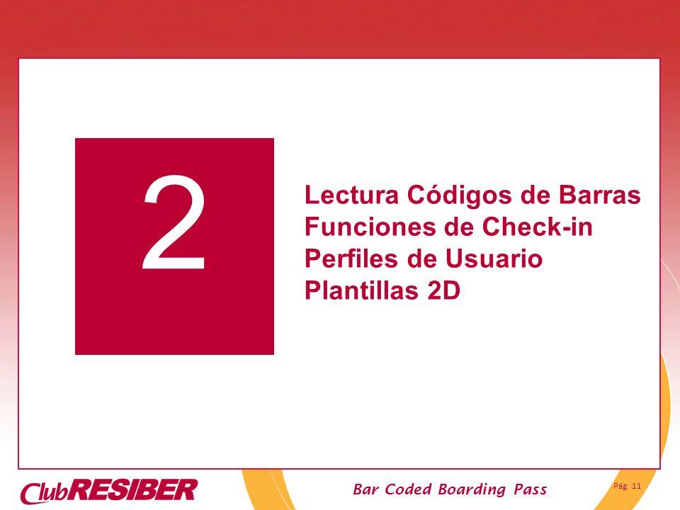 Pág. 11 Bar Coded Boarding Pass 2 Lectura Códigos de Barras Funciones de Check-in Perfiles de Usuario Plantillas 2D