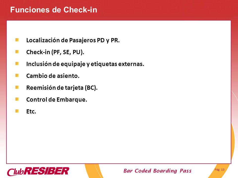 Pág. 13 Bar Coded Boarding Pass Localización de Pasajeros PD y PR. Check-in (PF, SE, PU). Inclusión de equipaje y etiquetas externas. Cambio de asient