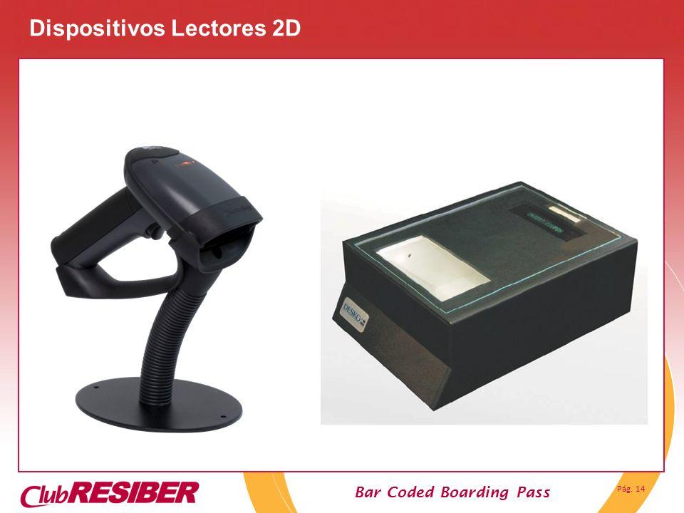Pág. 14 Bar Coded Boarding Pass Dispositivos Lectores 2D
