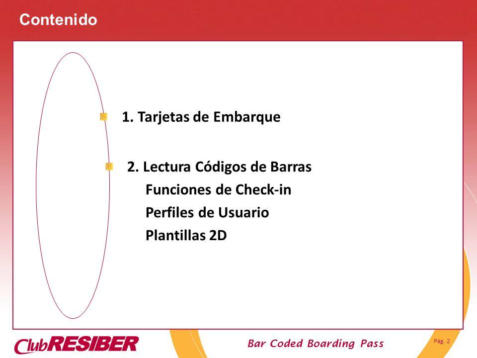 Pág. 2 Bar Coded Boarding Pass Contenido 1. Tarjetas de Embarque 2. Lectura Códigos de Barras Funciones de Check-in Perfiles de Usuario Plantillas 2D