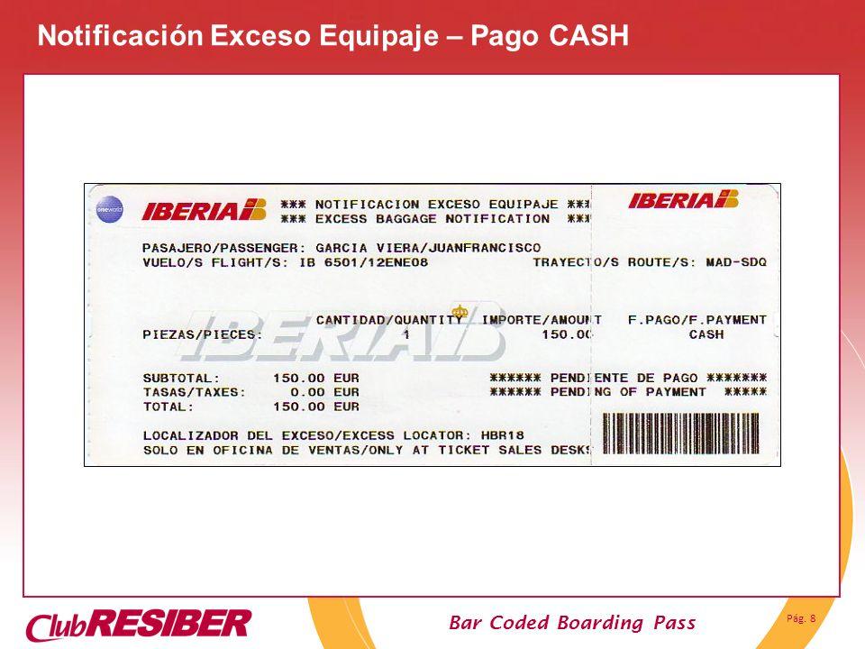 Pág. 8 Bar Coded Boarding Pass Notificación Exceso Equipaje – Pago CASH