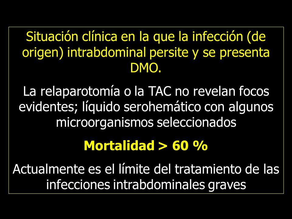Situación clínica en la que la infección (de origen) intrabdominal persite y se presenta DMO. La relaparotomía o la TAC no revelan focos evidentes; lí
