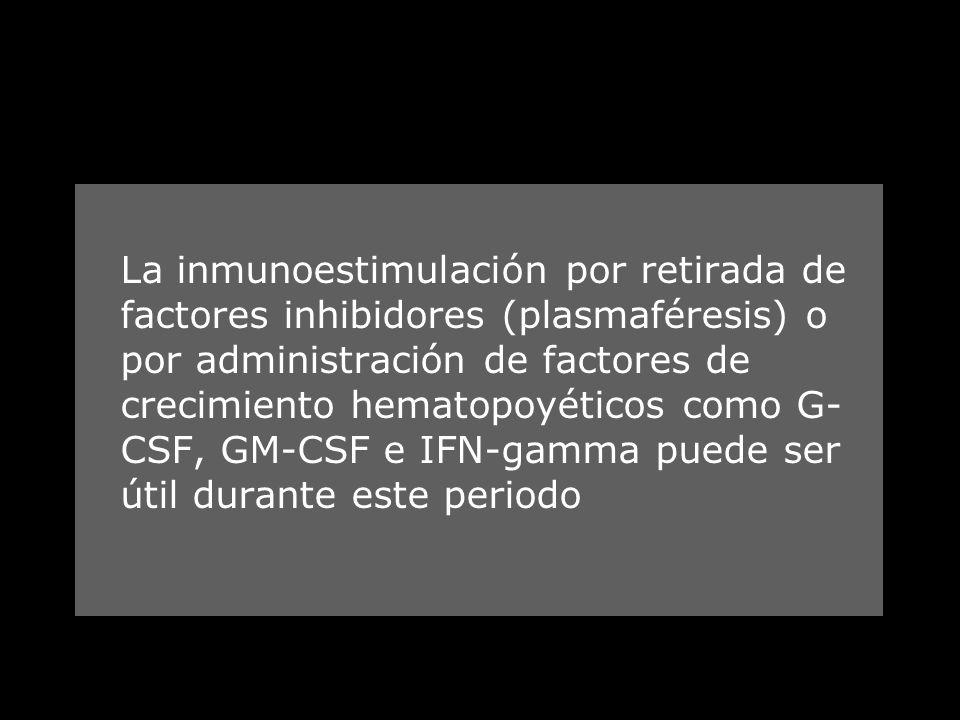 La inmunoestimulación por retirada de factores inhibidores (plasmaféresis) o por administración de factores de crecimiento hematopoyéticos como G- CSF