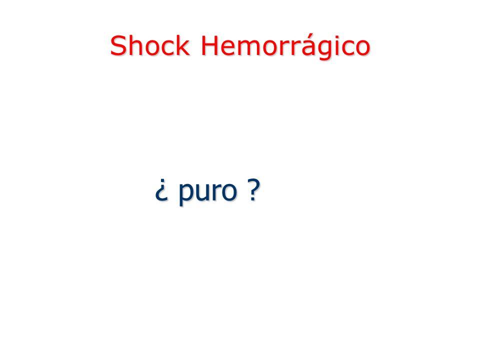 Shock Hemorrágico ¿ puro ?