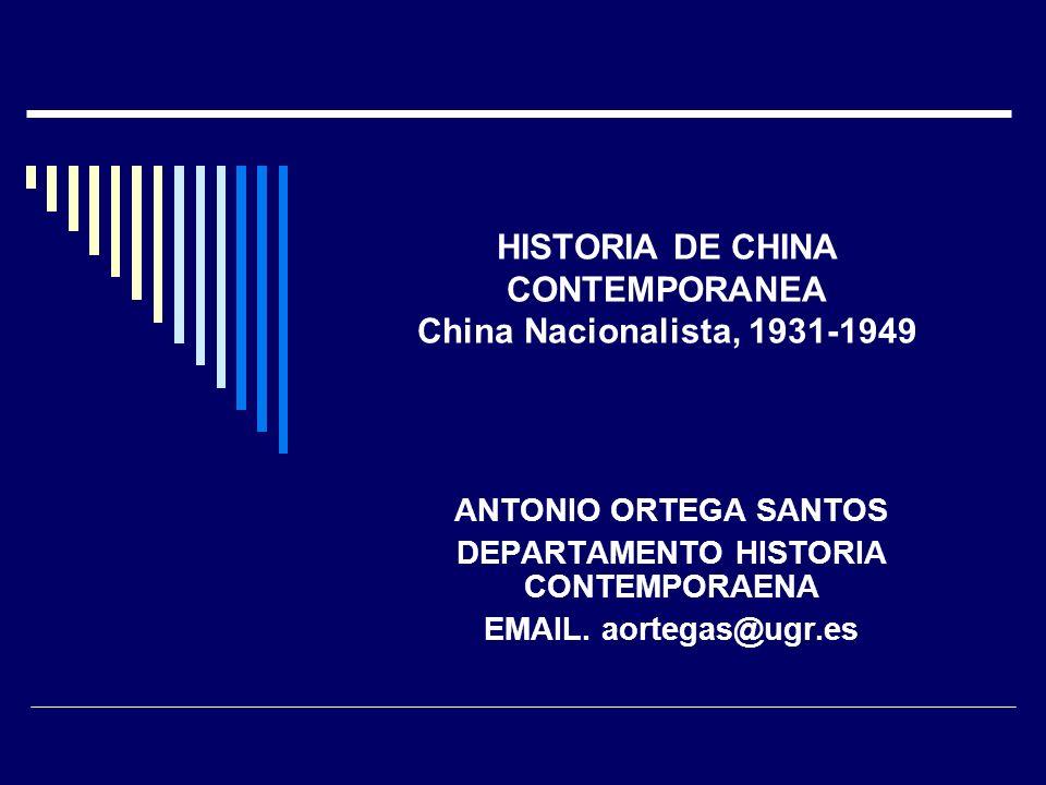 HISTORIA DE CHINA CONTEMPORANEA China Nacionalista, 1931-1949 ANTONIO ORTEGA SANTOS DEPARTAMENTO HISTORIA CONTEMPORAENA EMAIL. aortegas@ugr.es