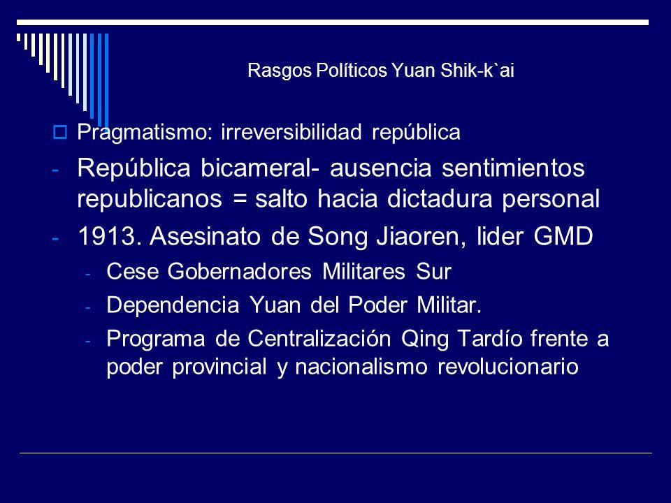 Rasgos Políticos Yuan Shik-k`ai Pragmatismo: irreversibilidad república - República bicameral- ausencia sentimientos republicanos = salto hacia dictad