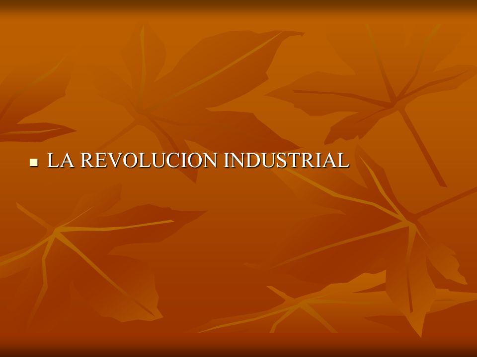 LA REVOLUCION INDUSTRIAL LA REVOLUCION INDUSTRIAL
