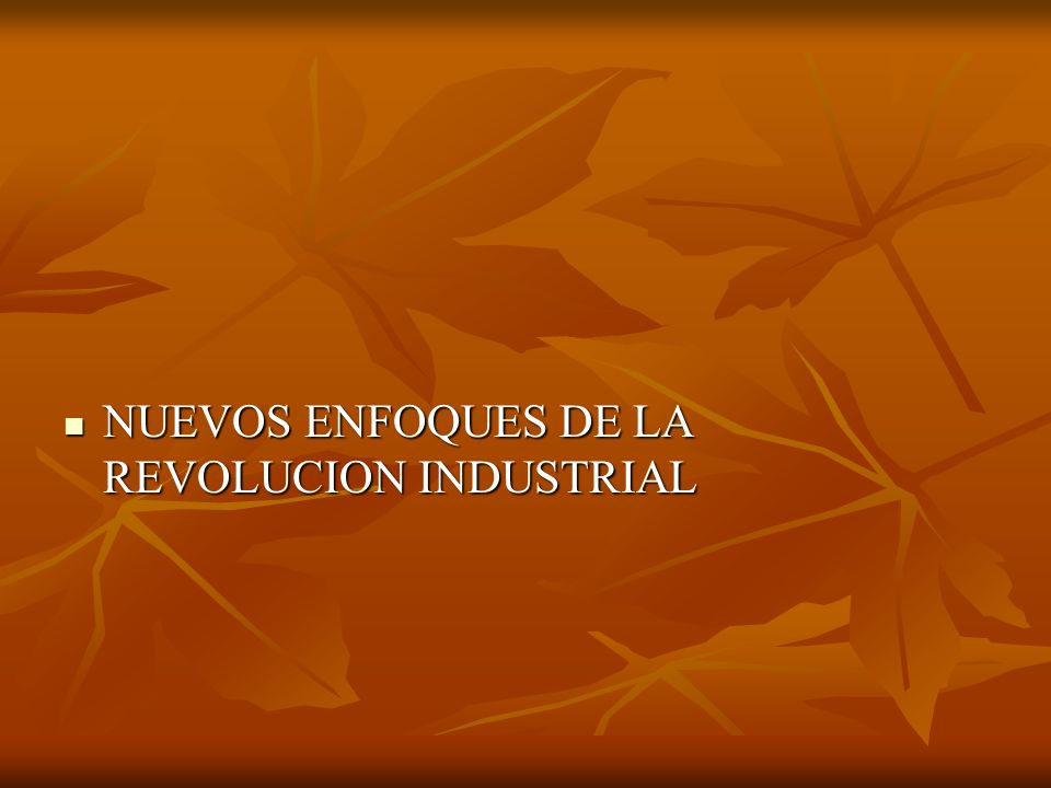 NUEVOS ENFOQUES DE LA REVOLUCION INDUSTRIAL NUEVOS ENFOQUES DE LA REVOLUCION INDUSTRIAL