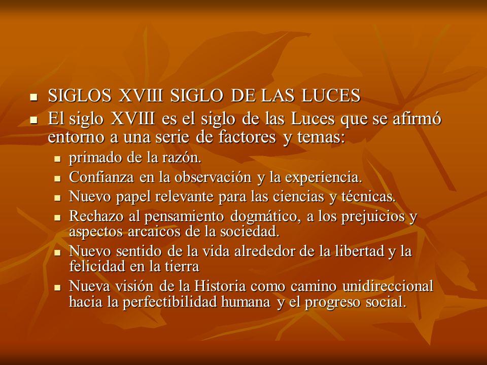 SIGLOS XVIII SIGLO DE LAS LUCES SIGLOS XVIII SIGLO DE LAS LUCES El siglo XVIII es el siglo de las Luces que se afirmó entorno a una serie de factores