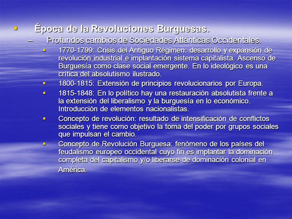 Época de la Revoluciones Burguesas. Época de la Revoluciones Burguesas. –Profundos cambios de Sociedades Atlánticas Occidentales. 1770-1799: Crisis de