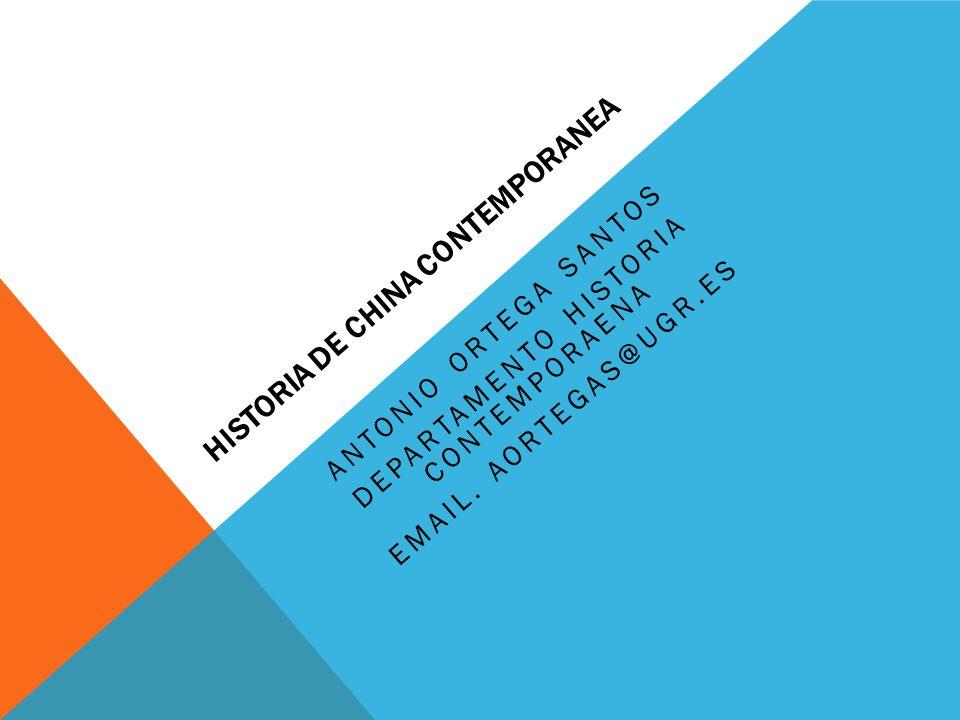 HISTORIA DE CHINA CONTEMPORANEA ANTONIO ORTEGA SANTOS DEPARTAMENTO HISTORIA CONTEMPORAENA EMAIL. AORTEGAS@UGR.ES