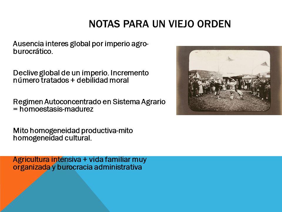 NOTAS PARA UN VIEJO ORDEN Ausencia interes global por imperio agro- burocrático. Declive global de un imperio. Incremento número tratados + debilidad