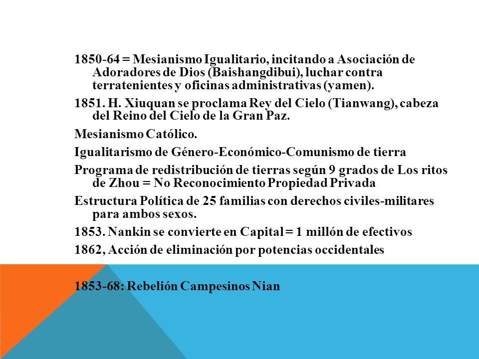 1850-64 = Mesianismo Igualitario, incitando a Asociación de Adoradores de Dios (Baishangdibui), luchar contra terratenientes y oficinas administrativa