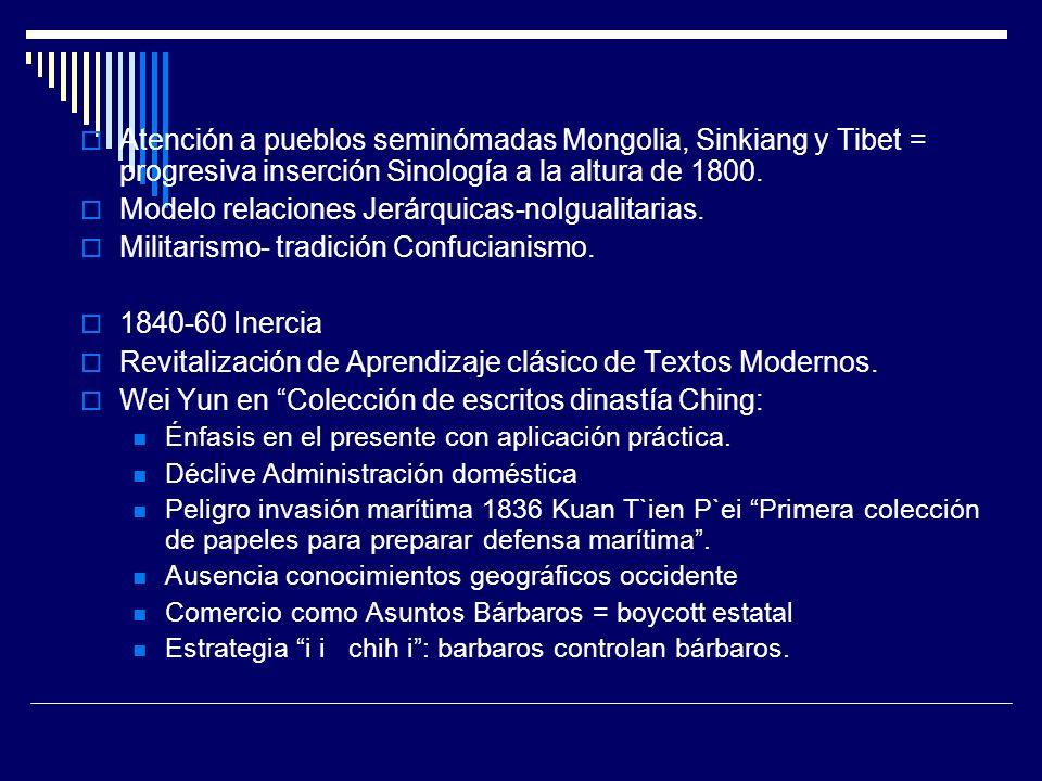Atención a pueblos seminómadas Mongolia, Sinkiang y Tibet = progresiva inserción Sinología a la altura de 1800. Modelo relaciones Jerárquicas-noIguali