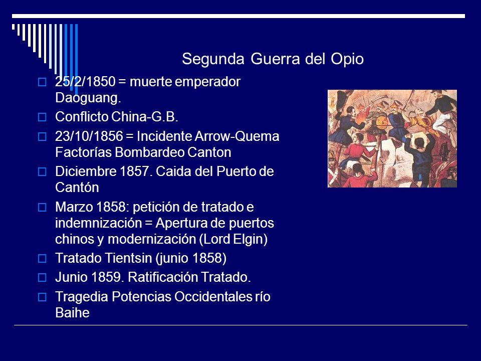 Segunda Guerra del Opio 25/2/1850 = muerte emperador Daoguang. Conflicto China-G.B. 23/10/1856 = Incidente Arrow-Quema Factorías Bombardeo Canton Dici