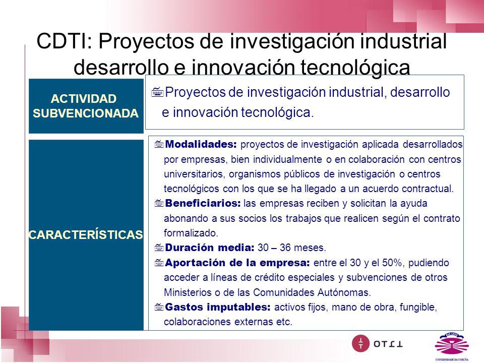 CDTI: Proyectos de investigación industrial desarrollo e innovación tecnológica ACTIVIDAD SUBVENCIONADA CARACTERÍSTICAS 7Proyectos de investigación in