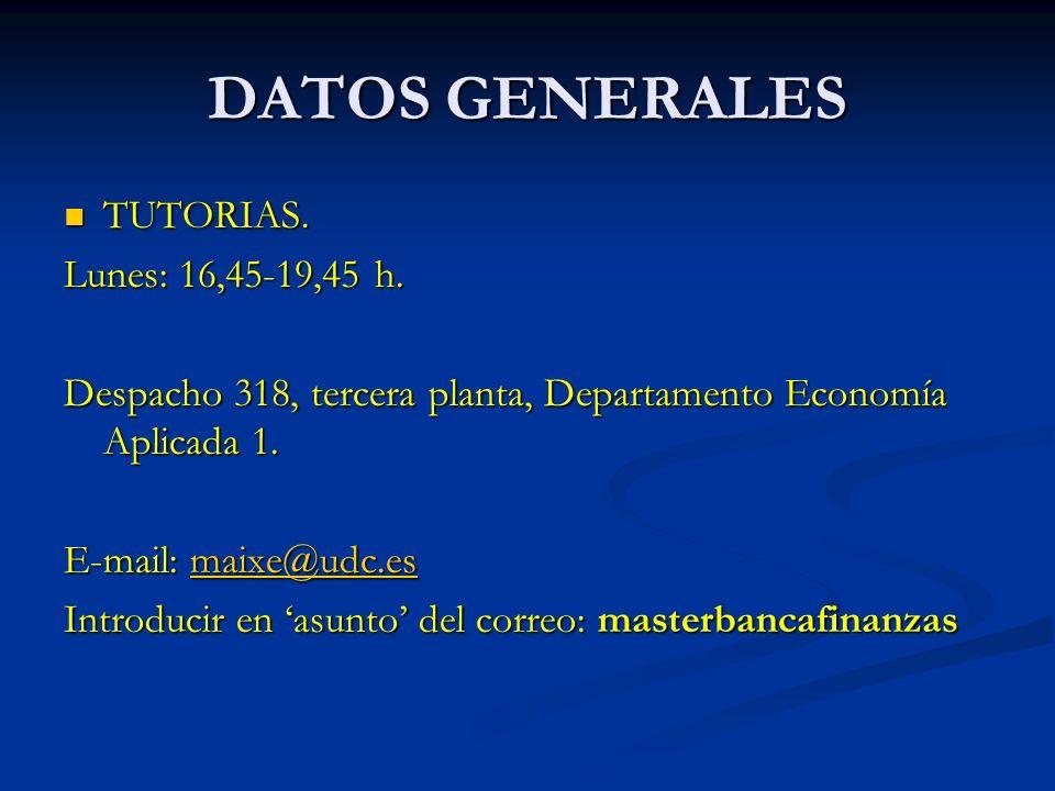 DATOS GENERALES TUTORIAS. TUTORIAS. Lunes: 16,45-19,45 h. Despacho 318, tercera planta, Departamento Economía Aplicada 1. E-mail: maixe@udc.es maixe@u