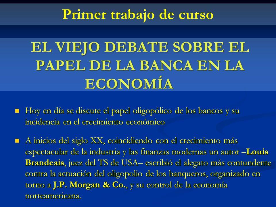 EL VIEJO DEBATE SOBRE EL PAPEL DE LA BANCA EN LA ECONOMÍA Hoy en día se discute el papel oligopólico de los bancos y su incidencia en el crecimiento e