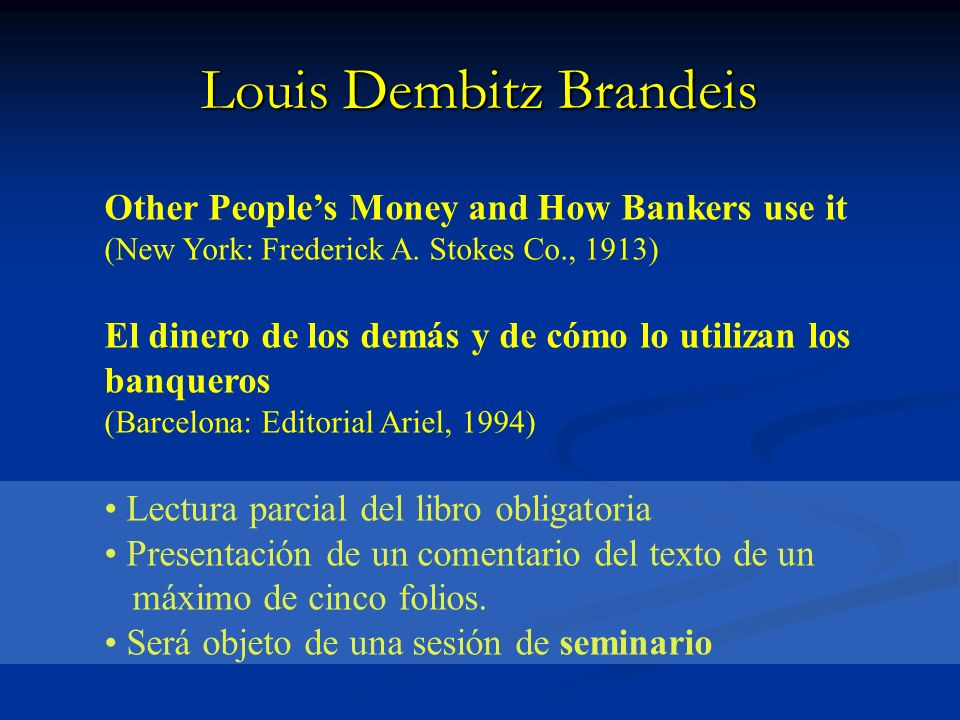 Louis Dembitz Brandeis Other Peoples Money and How Bankers use it (New York: Frederick A.