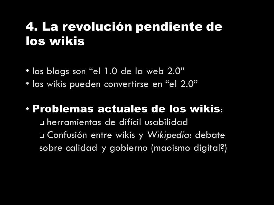 4. La revolución pendiente de los wikis los blogs son el 1.0 de la web 2.0 los wikis pueden convertirse en el 2.0 Problemas actuales de los wikis : he