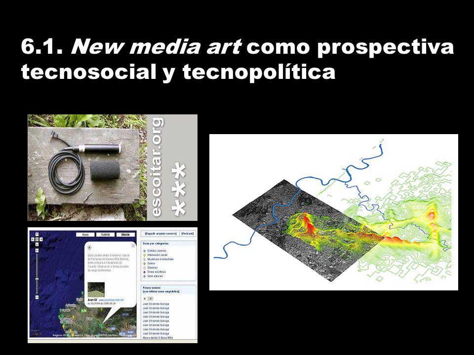 6.1. New media art como prospectiva tecnosocial y tecnopolítica