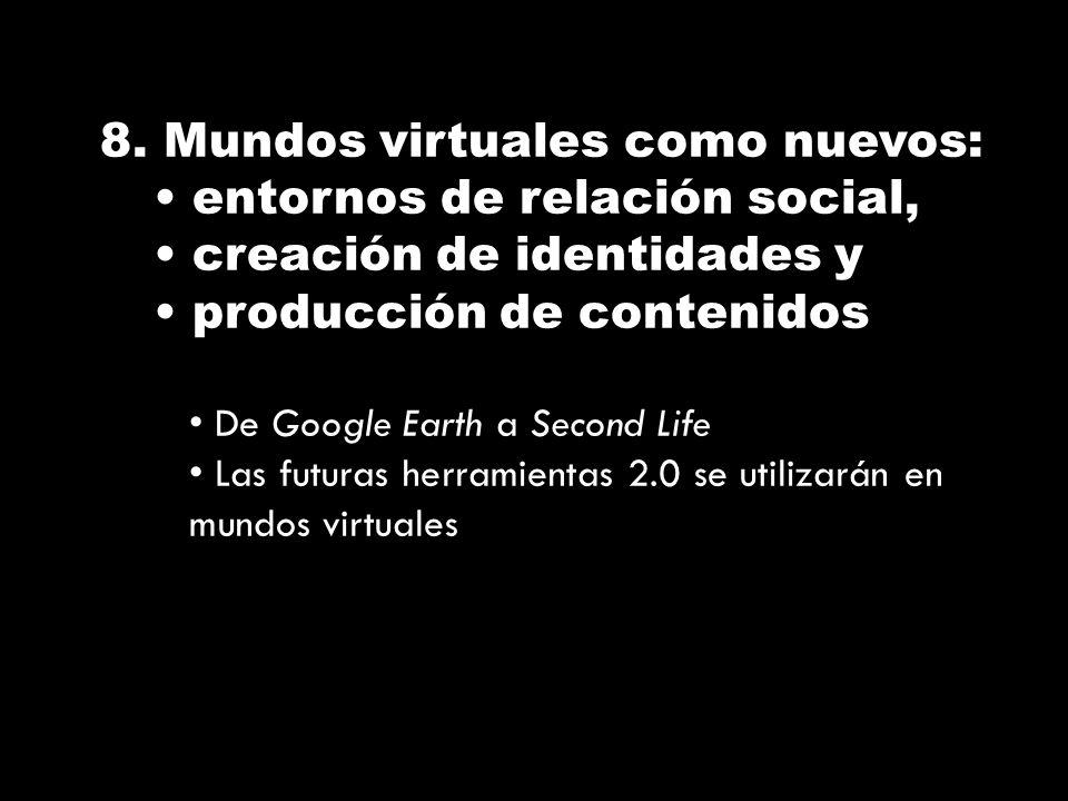 8. Mundos virtuales como nuevos: entornos de relación social, creación de identidades y producción de contenidos De Google Earth a Second Life Las fut