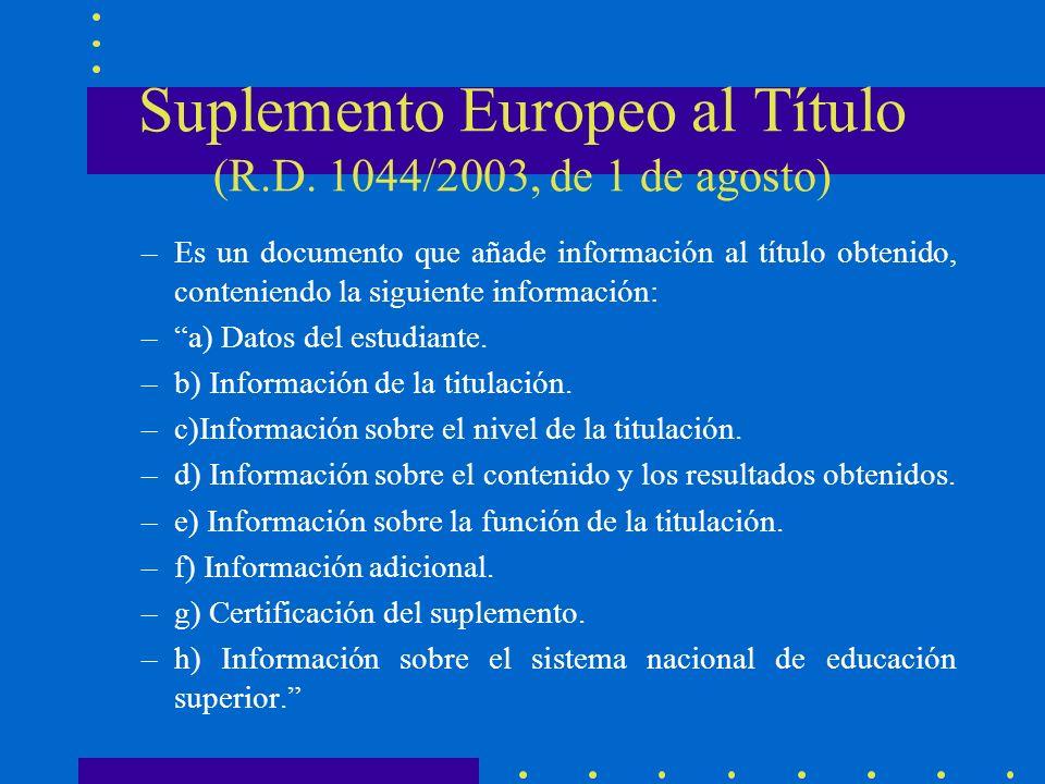 Suplemento Europeo al Título (R.D. 1044/2003, de 1 de agosto) –Es un documento que añade información al título obtenido, conteniendo la siguiente info