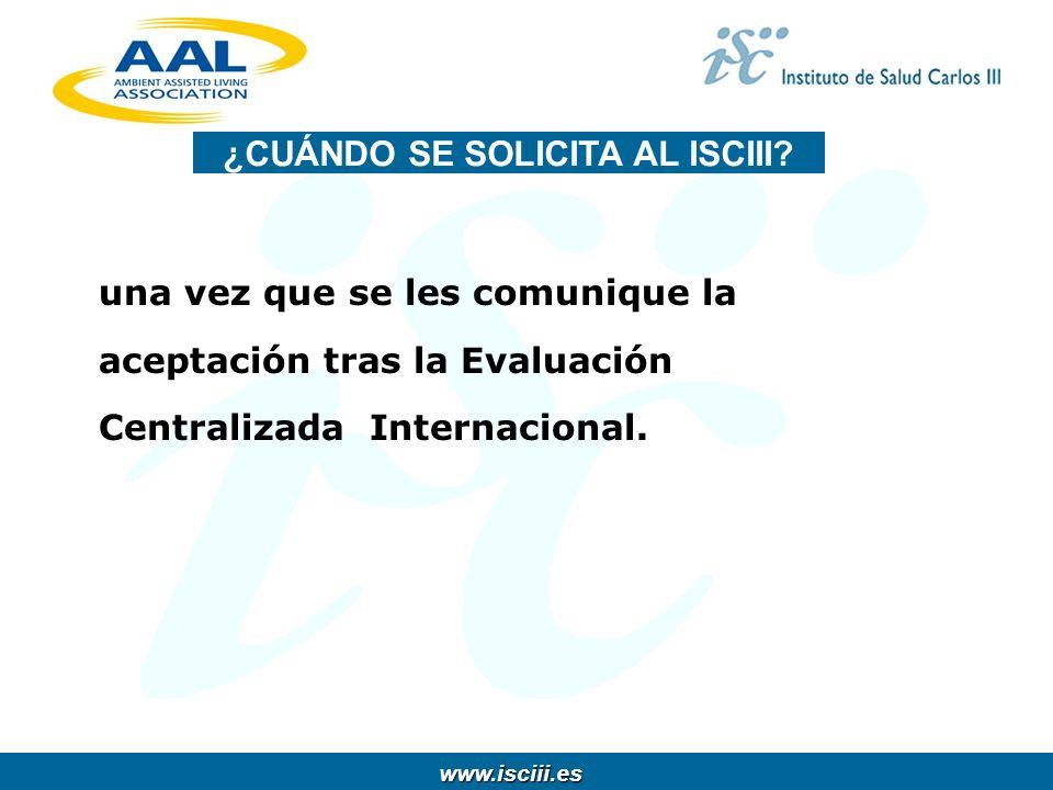 www.isciii.es www.isciii.es una vez que se les comunique la aceptación tras la Evaluación Centralizada Internacional. ¿CUÁNDO SE SOLICITA AL ISCIII?