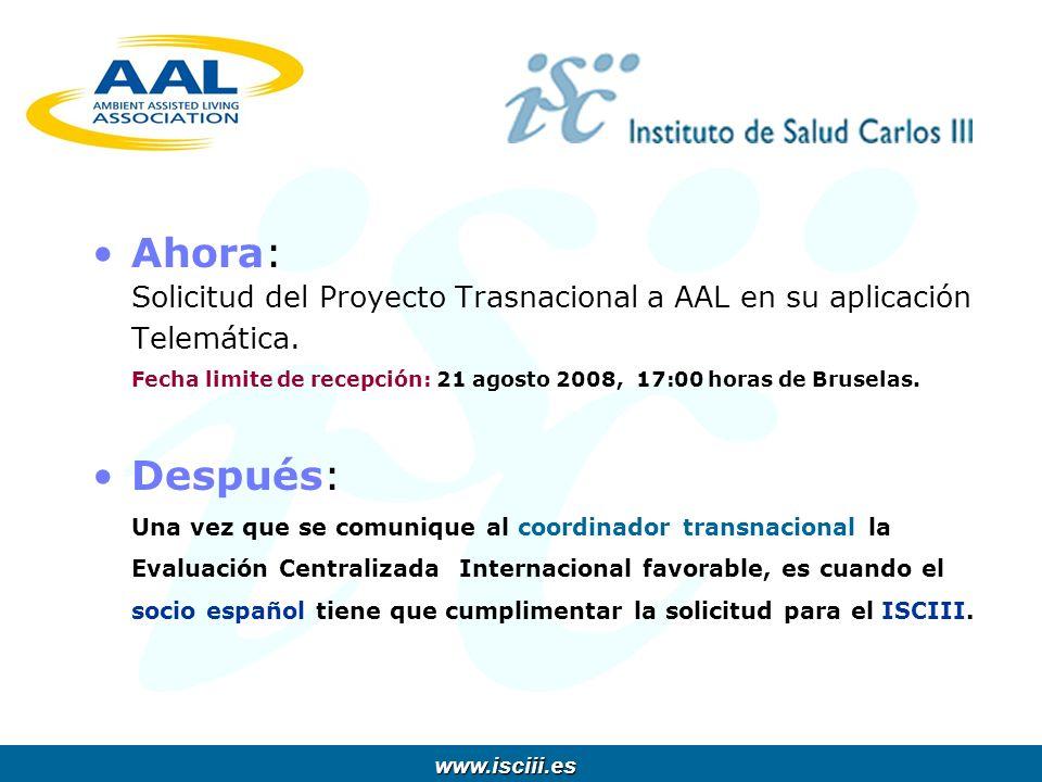 www.isciii.es www.isciii.es Ahora: Solicitud del Proyecto Trasnacional a AAL en su aplicación Telemática. Fecha limite de recepción: 21 agosto 2008, 1