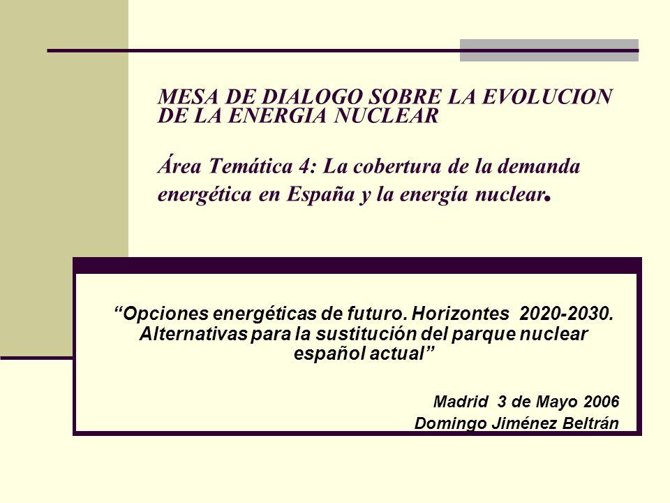 MESA DE DIALOGO SOBRE LA EVOLUCION DE LA ENERGIA NUCLEAR Área Temática 4: La cobertura de la demanda energética en España y la energía nuclear.