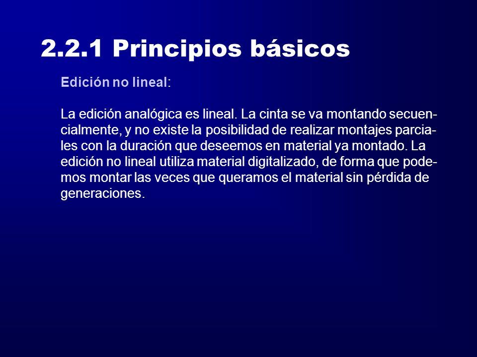 2.2.1 Principios básicos Edición no lineal: La edición analógica es lineal. La cinta se va montando secuen- cialmente, y no existe la posibilidad de r