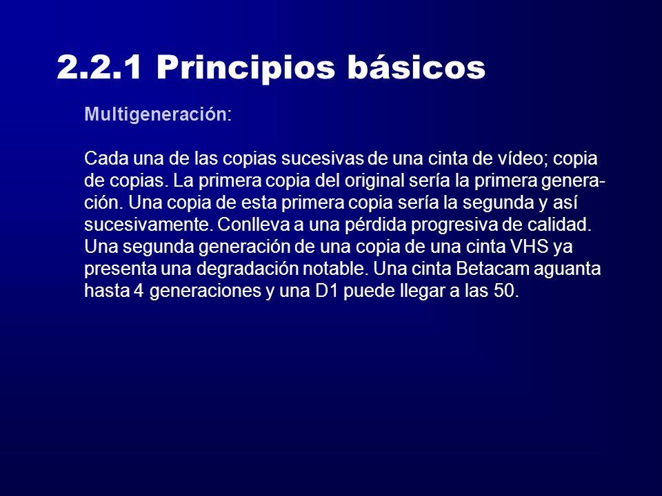 2.2.1 Principios básicos Multigeneración: Cada una de las copias sucesivas de una cinta de vídeo; copia de copias. La primera copia del original sería