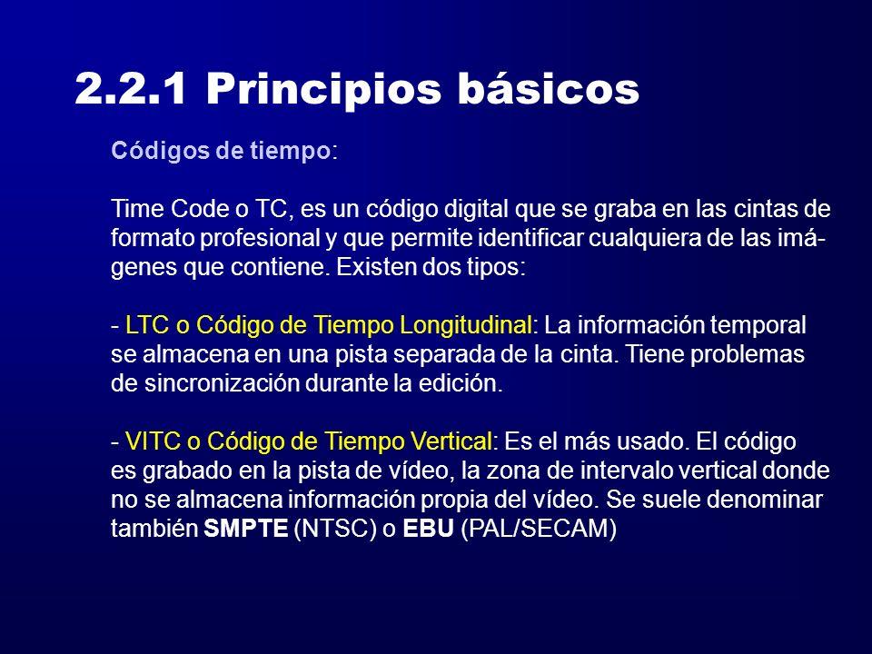 2.2.1 Principios básicos Compresión MPEG-1 y MPEG-2: MPEG-1 Formato SIF352x288 (PAL) 25 fps, (PAL) Audio:estéreo 44/16 1,5 Mbits/s Formato QSIF176x144 (PAL) Resto variable MPEG-2 PAL 704x576 50 Campos/seg Audio: 48-96 AC-3 2-10 Mb/s MPEG-3 y MPEG-4