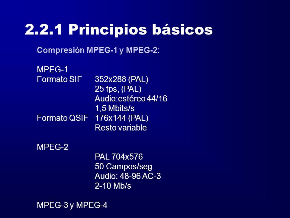 2.2.1 Principios básicos Compresión MPEG-1 y MPEG-2: MPEG-1 Formato SIF352x288 (PAL) 25 fps, (PAL) Audio:estéreo 44/16 1,5 Mbits/s Formato QSIF176x144