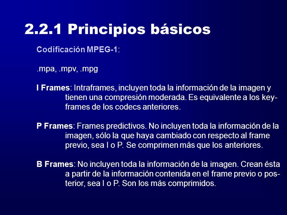 2.2.1 Principios básicos Codificación MPEG-1:.mpa,.mpv,.mpg I Frames: Intraframes, incluyen toda la información de la imagen y tienen una compresión m
