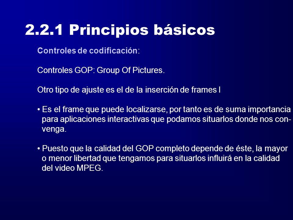 2.2.1 Principios básicos Controles de codificación: Controles GOP: Group Of Pictures. Otro tipo de ajuste es el de la inserción de frames I Es el fram