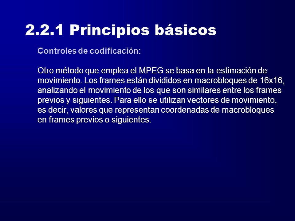 2.2.1 Principios básicos Controles de codificación: Otro método que emplea el MPEG se basa en la estimación de movimiento. Los frames están divididos