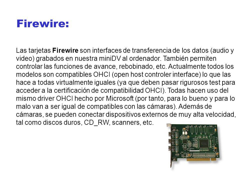 Firewire: Las tarjetas Firewire son interfaces de transferencia de los datos (audio y video) grabados en nuestra miniDV al ordenador. También permiten