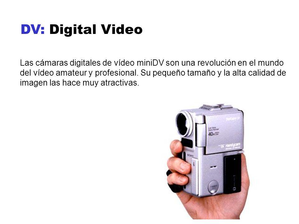 DV: Digital Video Las cámaras digitales de vídeo miniDV son una revolución en el mundo del vídeo amateur y profesional. Su pequeño tamaño y la alta ca