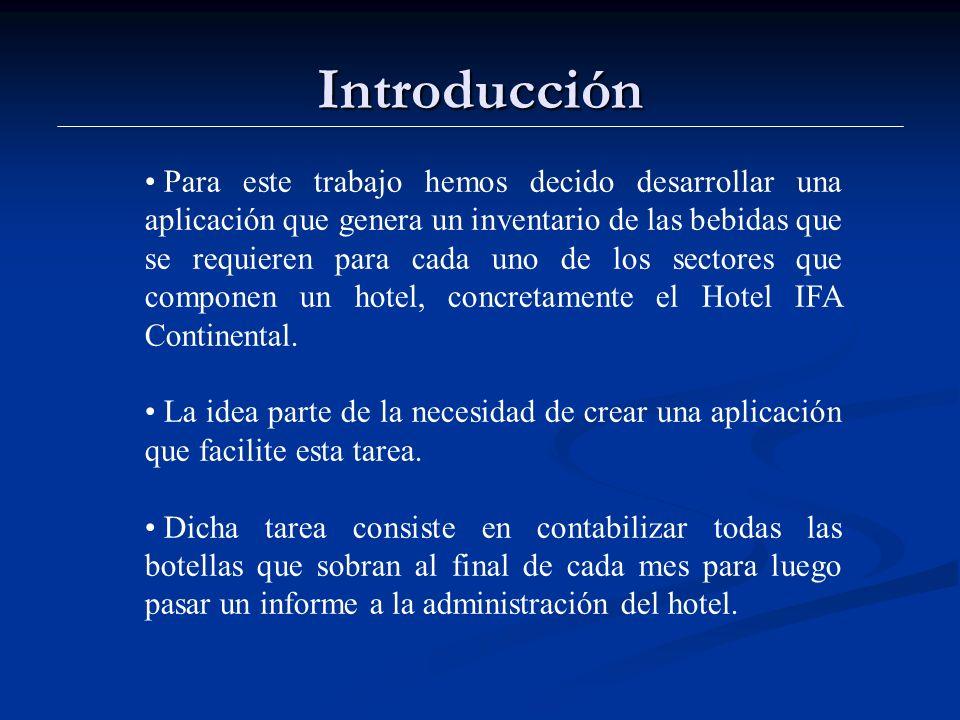 Introducción Para este trabajo hemos decido desarrollar una aplicación que genera un inventario de las bebidas que se requieren para cada uno de los sectores que componen un hotel, concretamente el Hotel IFA Continental.
